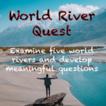 World River Quest - Listen to a podcast, satellite views of rivers, sketching, meaningful questions