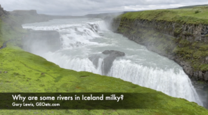 Why are some rivers in Iceland milky?