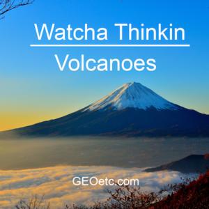 Watcha Thinkin - Volcanoes